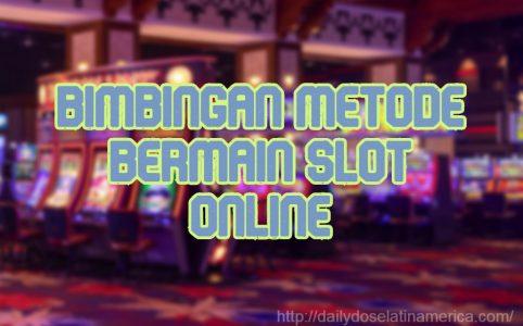 Bimbingan Metode Bermain Slot Online