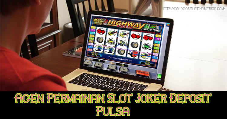 Agen Permainan Slot Joker Deposit Pulsa