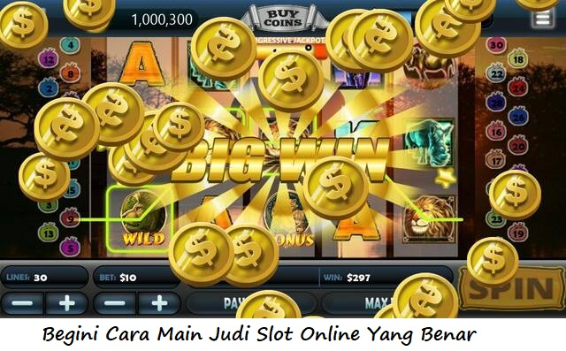 Begini Cara Main Judi Slot Online Yang Benar