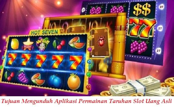 Tujuan Mengunduh Aplikasi Permainan Taruhan Slot Uang Asli