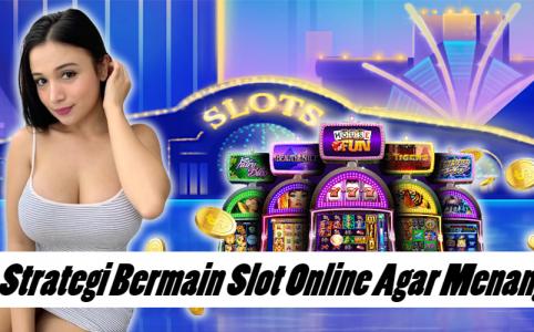 Strategi Bermain Slot Online Agar Menang